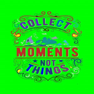 Collect moments not things by dePace-