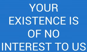 YOUR EXISTENCE IS OF NO INTEREST TO US by lenie blue