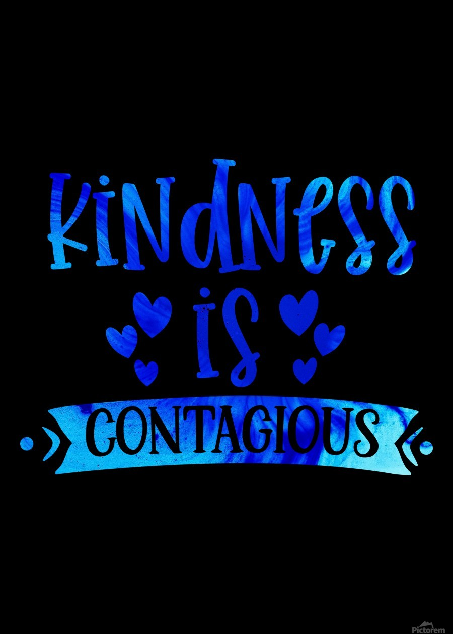 Kindness is Contagious  Print