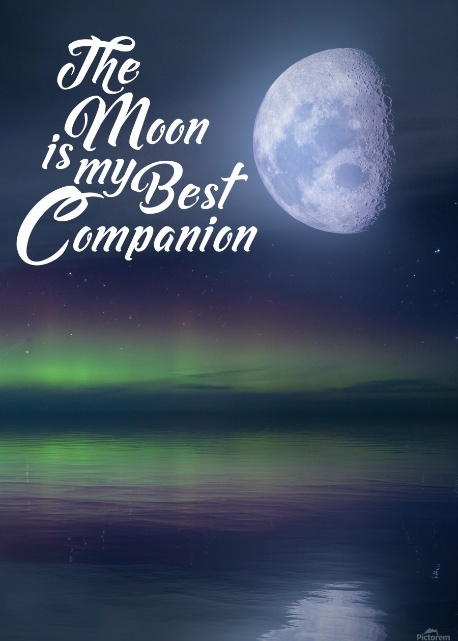 The Moon is my Best Companion  Print