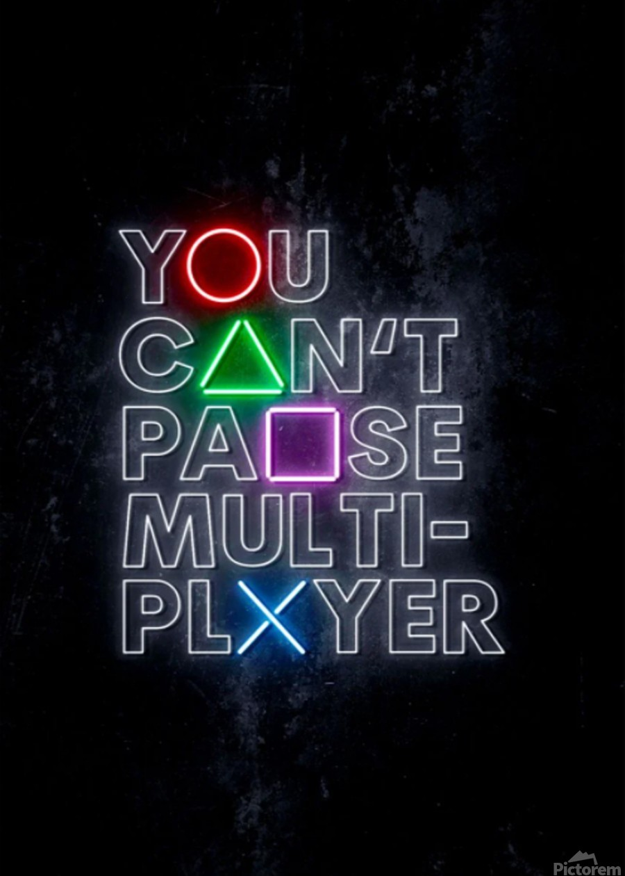 YOU CANT PAUSE MULTI-PLAYER  Print