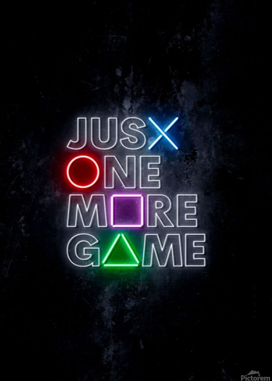 JUST ONE MORE GAME  Print