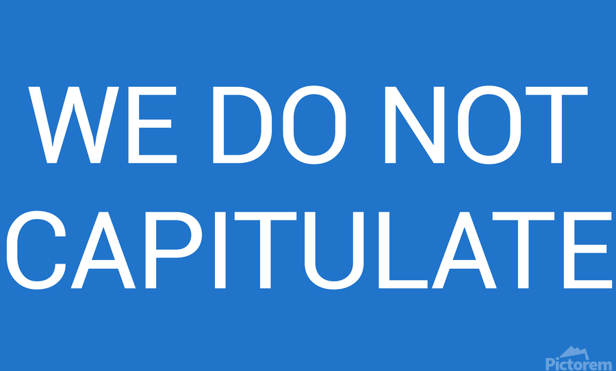 WE DO NOT CAPITULATE blue by Lenie Blue  Print