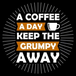 Coffee Keep Grumpy Away