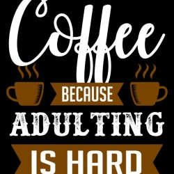 Coffee is Adults Relief