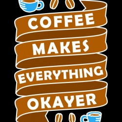 Coffee makes everything okay