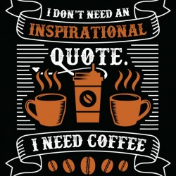 Coffee or Inspirational Quote