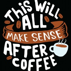 Everything make sense after Coffee