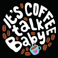 It is Coffee Talk Baby