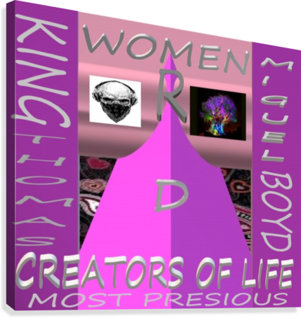 WOMEN R D CREATORS OF LIFE   KING THOMAS MIGUEL BOYD