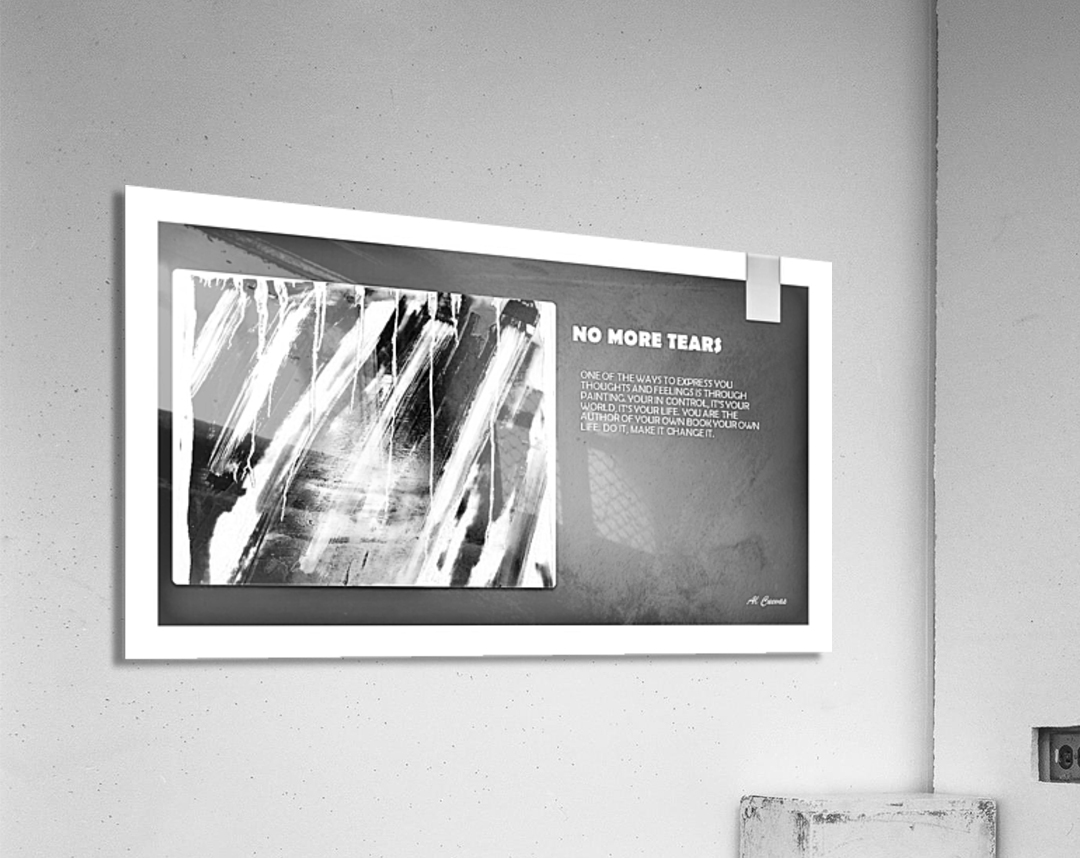 8.NO MORE TEARS  2   Acrylic Print
