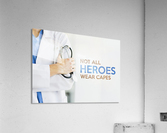 Not All Heroes Wear Capes Motivational Wall Art  Acrylic Print