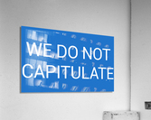 WE DO NOT CAPITULATE blue by Lenie Blue  Acrylic Print