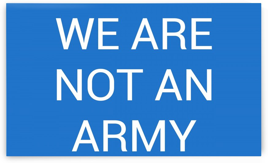 WE ARE NOT AN ARMY by lenie blue