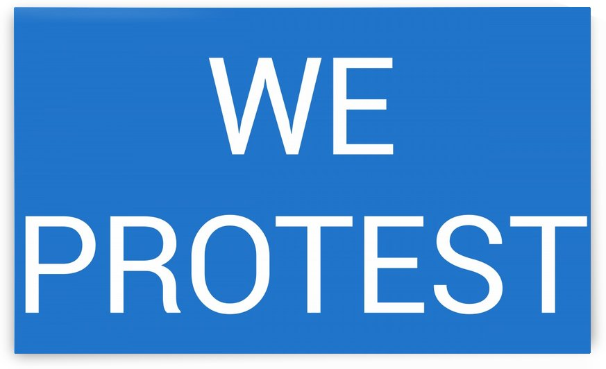 WE PROTEST by lenie blue