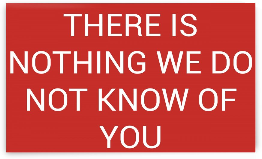 THERE IS NOTHING WE DO NOT KNOW OF YOU by lenie blue