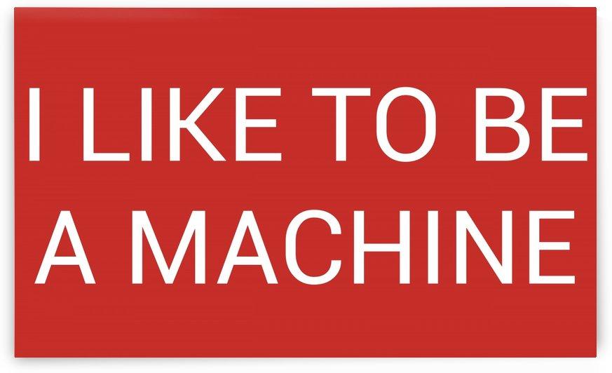 I LIKE TO BE A MACHINE by lenie blue