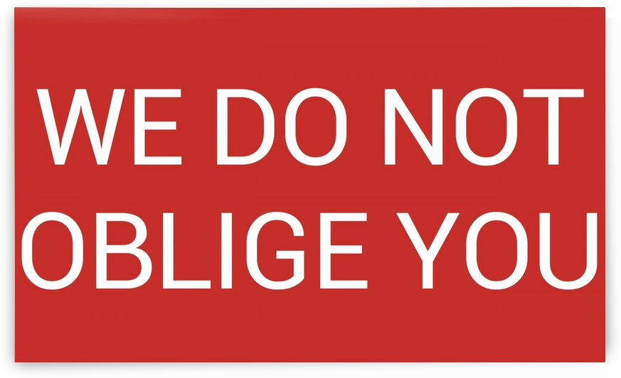 WE DO NOT OBLIGE YOU by lenie blue