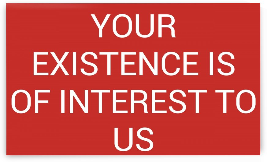 YOUR EXISTENCE IS OF INTEREST TO US by lenie blue