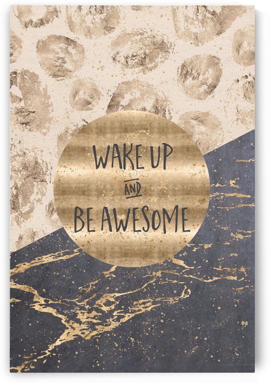 GRAPHIC ART Wake up and be awesome by Melanie Viola
