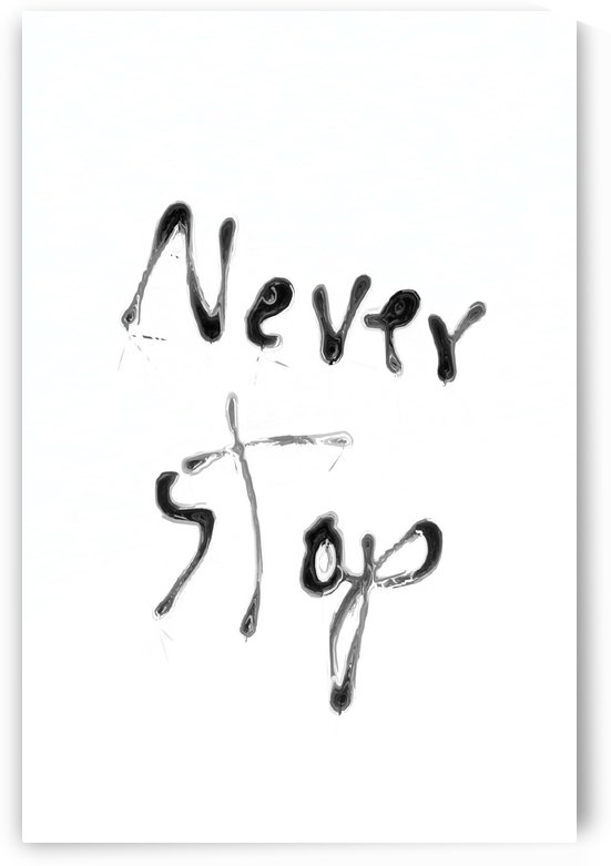 Never Stop handwriting in black and white by TimmyLA