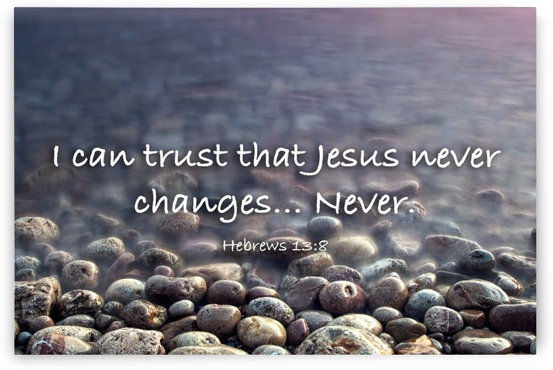 Jesus Never Changes by Scripture on the Walls