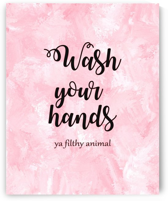 Wash your hands ya filthy animal pink lg by TBOHN PAINTS