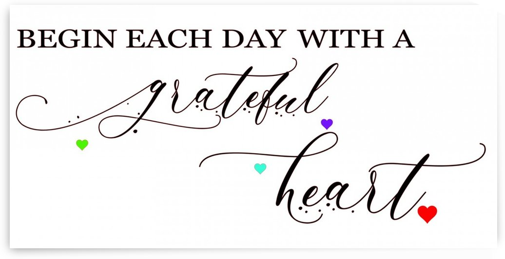 begin each day with a grateful heart by COLOURS N CREATIONS