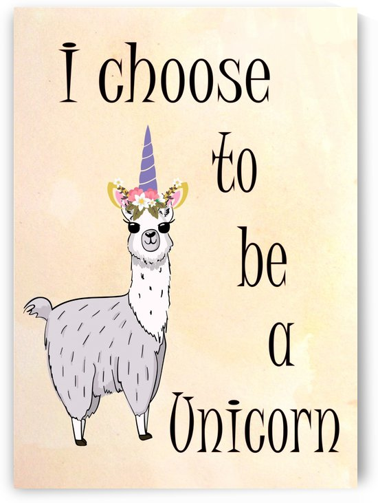 I choose to be a unicorn by TBOHN PAINTS