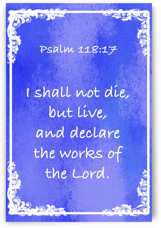 Psalm 118 17 8BL by Scripture on the Walls