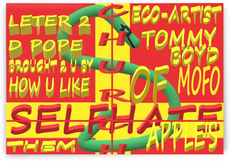 D CHURCH OF SELFHATE-LETTER 2 D POPE-ECO-ARCHITECT TOMMY MIGUEL BOYD by KING THOMAS MIGUEL BOYD