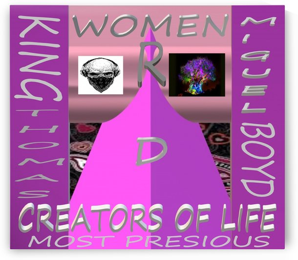 WOMEN R D CREATORS OF LIFE   KING THOMAS MIGUEL BOYD by KING THOMAS MIGUEL BOYD