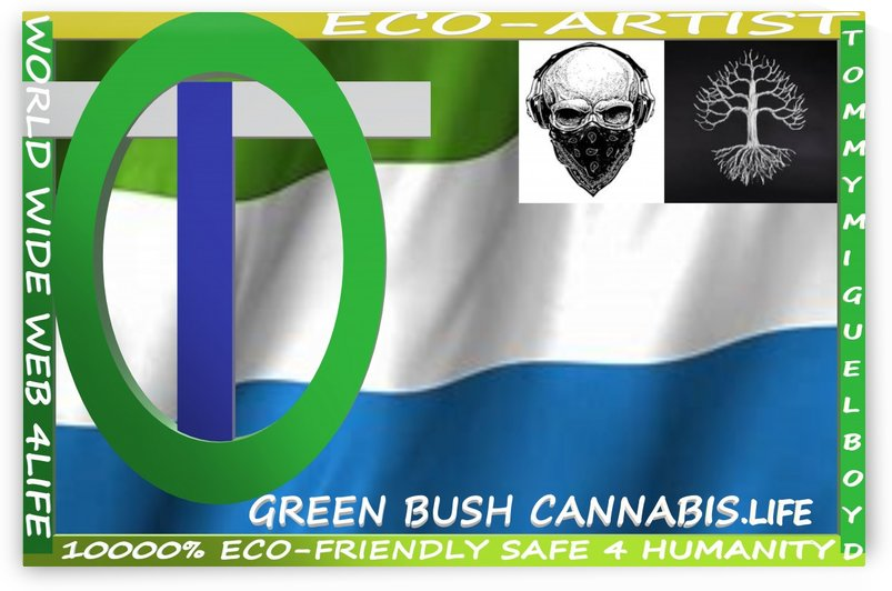 GREEN BUSH CANNABIS. LIFE by KING THOMAS MIGUEL BOYD
