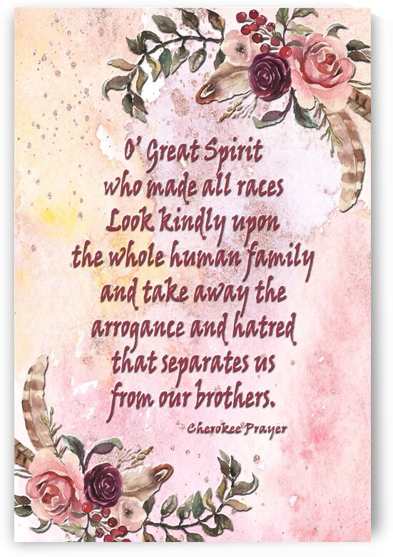 A Cherokee Prayer by HH Photography of Florida