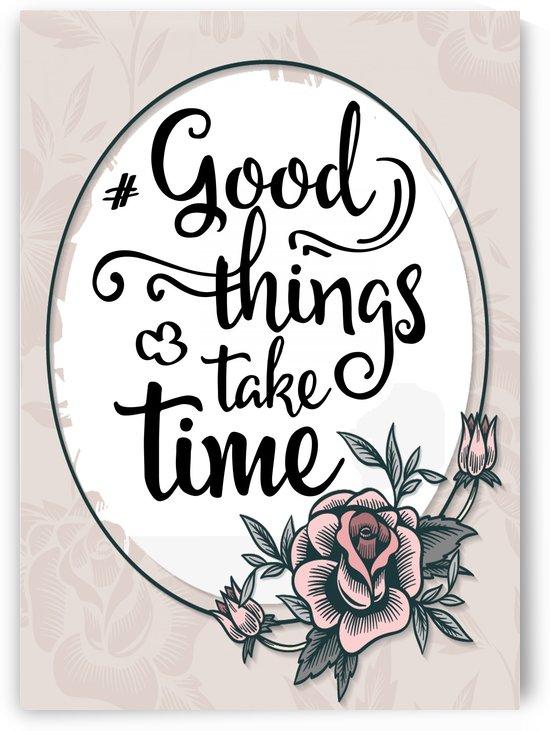 Good things take time by Gunawan Rb