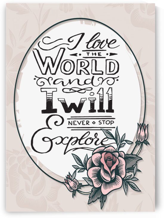 I Love The World and I Will never Stop Explore by Gunawan Rb