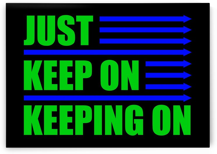 JKK - Just Keep On Keeping On by ABConcepts