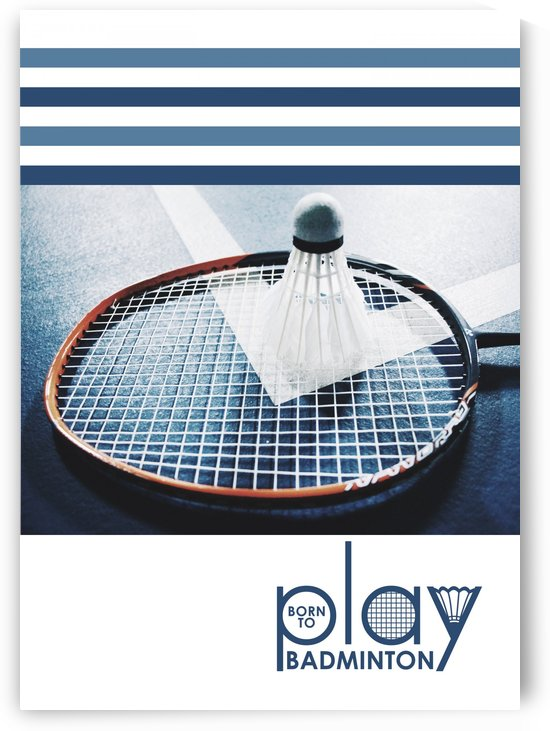 Born to Play Badminton by ABConcepts