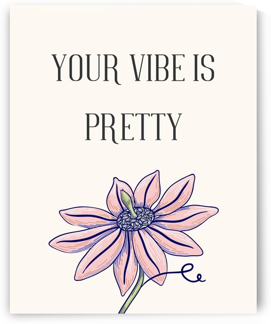 Your Vibe is Pretty by Annie Caropresi