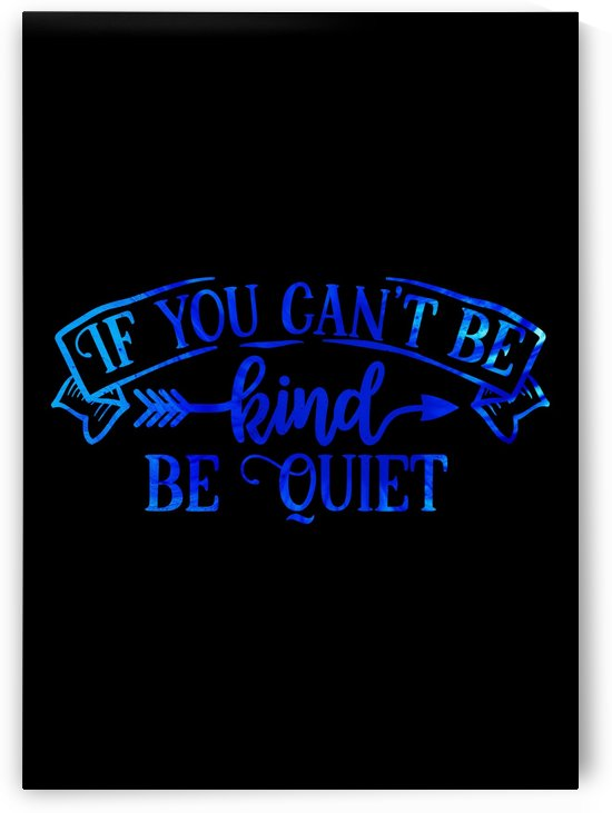 Be Kind or Quiet by Artistic Paradigms