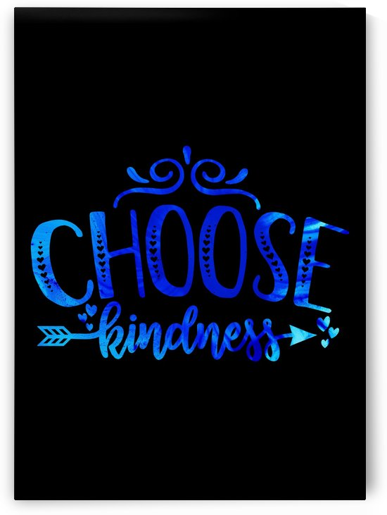 Choose Kindness by Artistic Paradigms