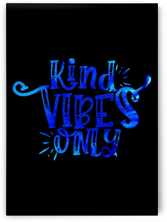 Kindness Vibes Only by Artistic Paradigms