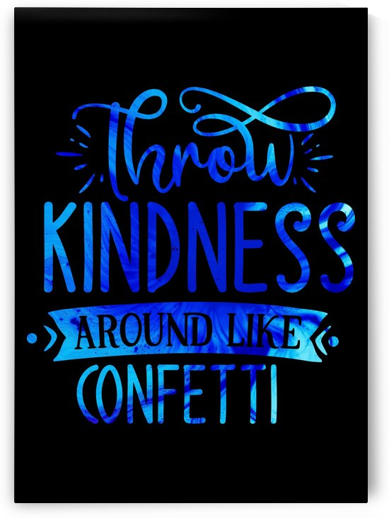 Throw Kindness Like Confetti by Artistic Paradigms