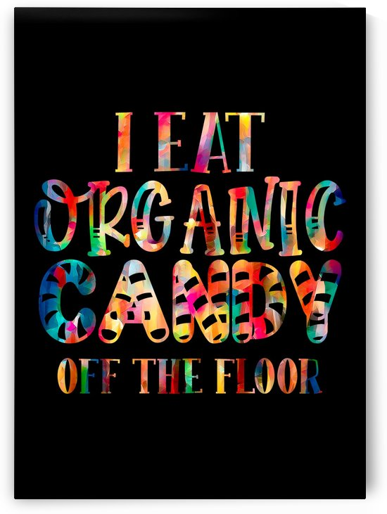 I eat Organic Candy off Floor by Artistic Paradigms