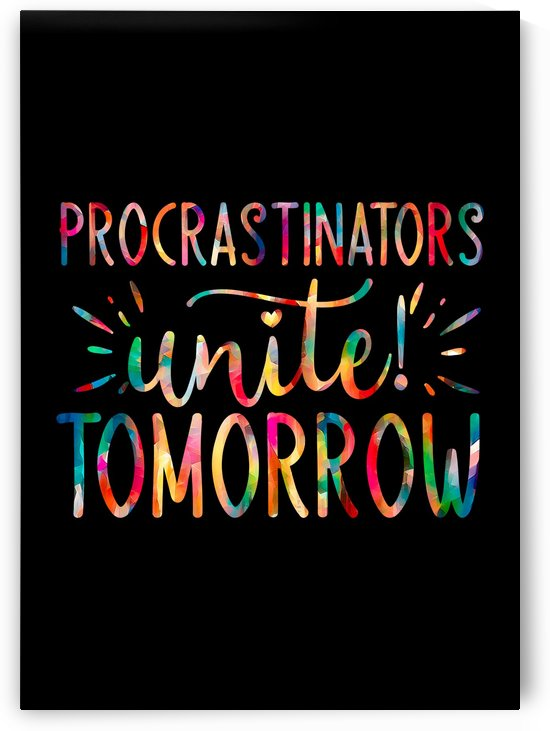 Procrastinators Unite Tomorrow by Artistic Paradigms