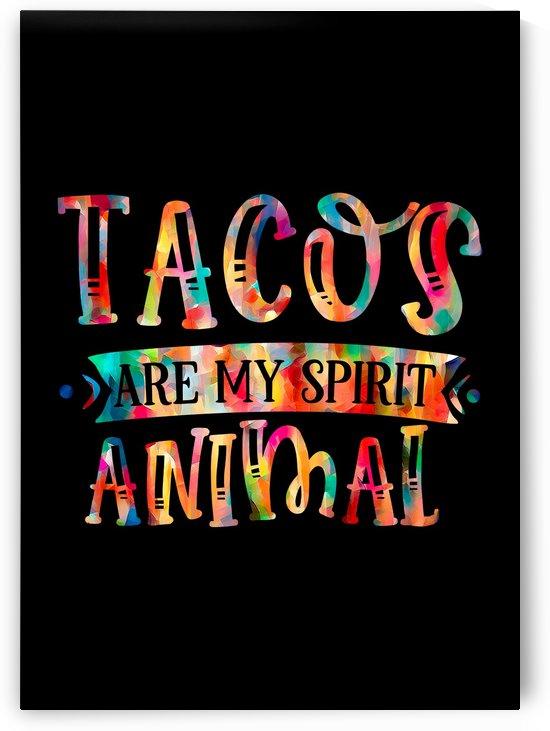 TACOS My Spirit Animal by Artistic Paradigms
