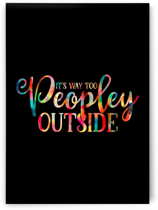 Way Too Peopley Outside by Artistic Paradigms