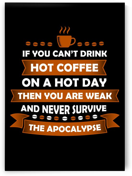 Hot Coffee Survival Condition by Artistic Paradigms