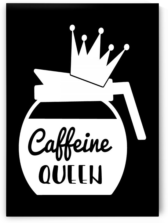 Caffeine Queen by Artistic Paradigms