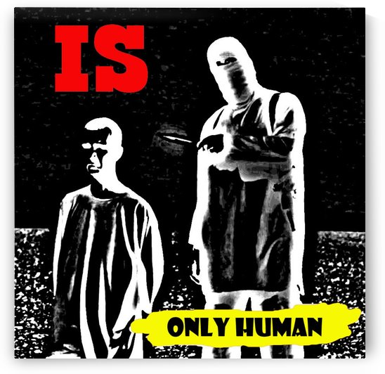 IS(only human) by Sam Burnett